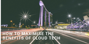 How To Maximize The Benefits Of Cloud Technologies