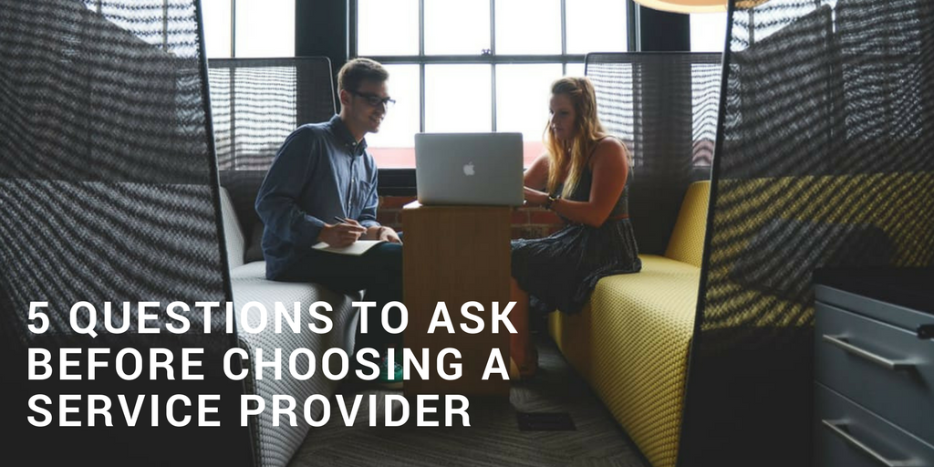 5 Questions To Ask Before Choosing A Service Provider