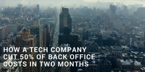 How a tech company cut 50% of its back office costs in 2 months