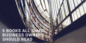 5 Books All Small Business Owners Should Read In 2017