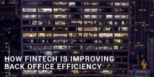How Fintech is improving back-office efficiency